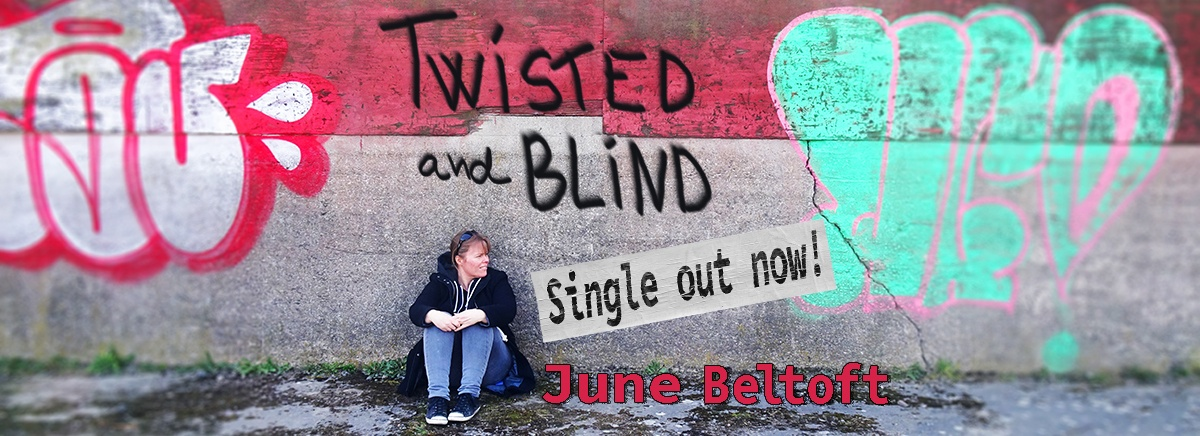 Twisted and Blind by artist June Beltoft - singer and songwriter