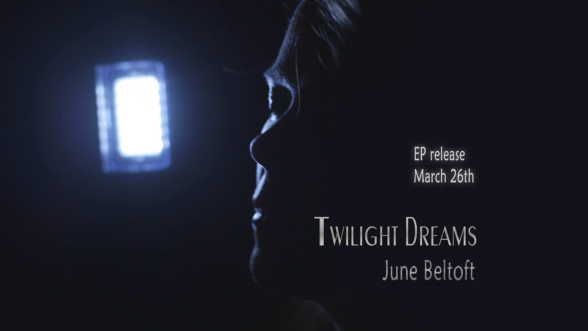Twilight Dreams EP by June Beltoft - Release soon on March 26th, 2021